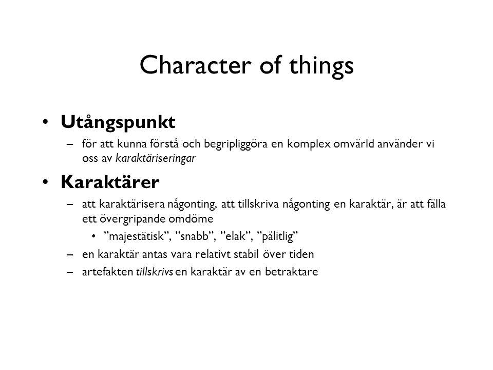 Character of things Utångspunkt –för att kunna förstå och begripliggöra en komplex omvärld använder vi oss av karaktäriseringar Karaktärer –att karakt