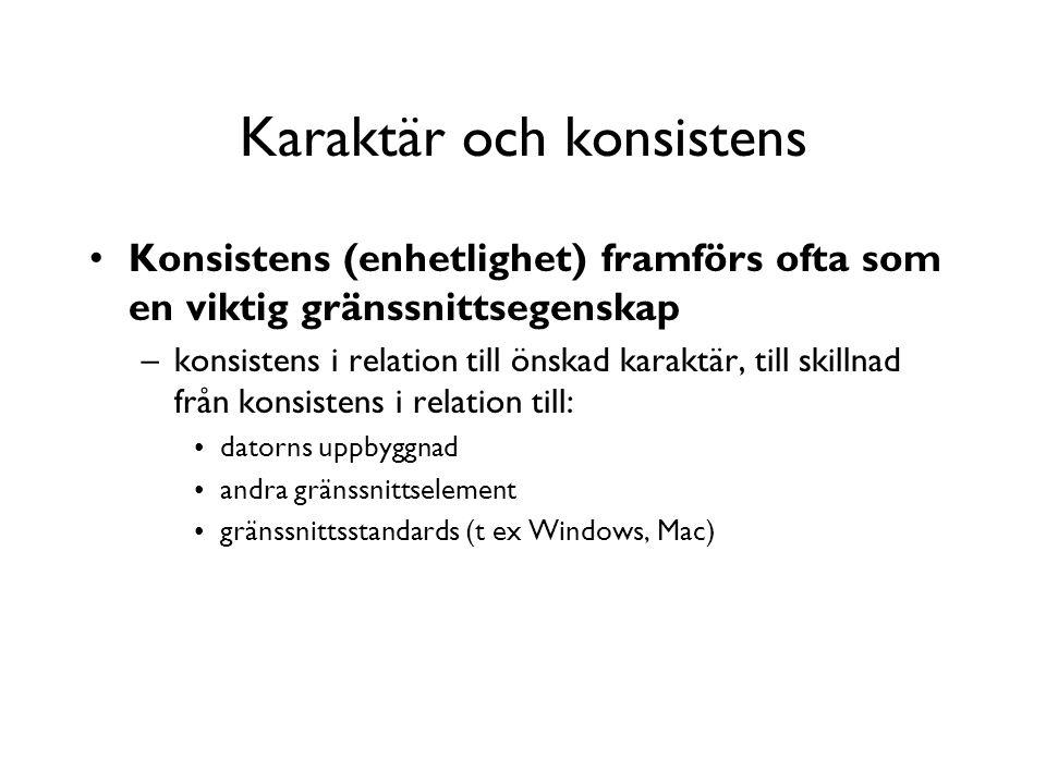 Karaktär och konsistens Konsistens (enhetlighet) framförs ofta som en viktig gränssnittsegenskap –konsistens i relation till önskad karaktär, till skillnad från konsistens i relation till: datorns uppbyggnad andra gränssnittselement gränssnittsstandards (t ex Windows, Mac)