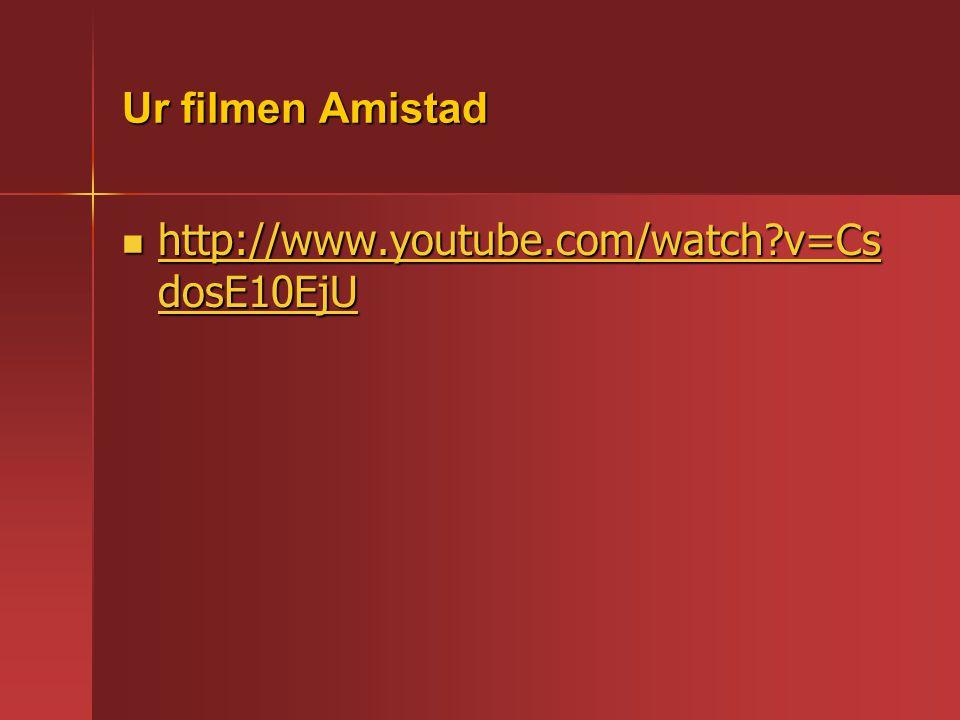 Ur filmen Amistad http://www.youtube.com/watch?v=Cs dosE10EjU http://www.youtube.com/watch?v=Cs dosE10EjU http://www.youtube.com/watch?v=Cs dosE10EjU http://www.youtube.com/watch?v=Cs dosE10EjU