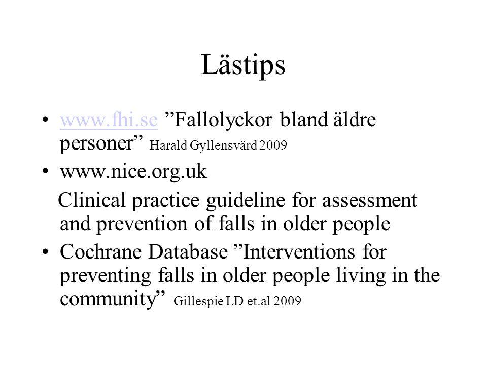 """Lästips www.fhi.se """"Fallolyckor bland äldre personer"""" Harald Gyllensvärd 2009www.fhi.se www.nice.org.uk Clinical practice guideline for assessment and"""