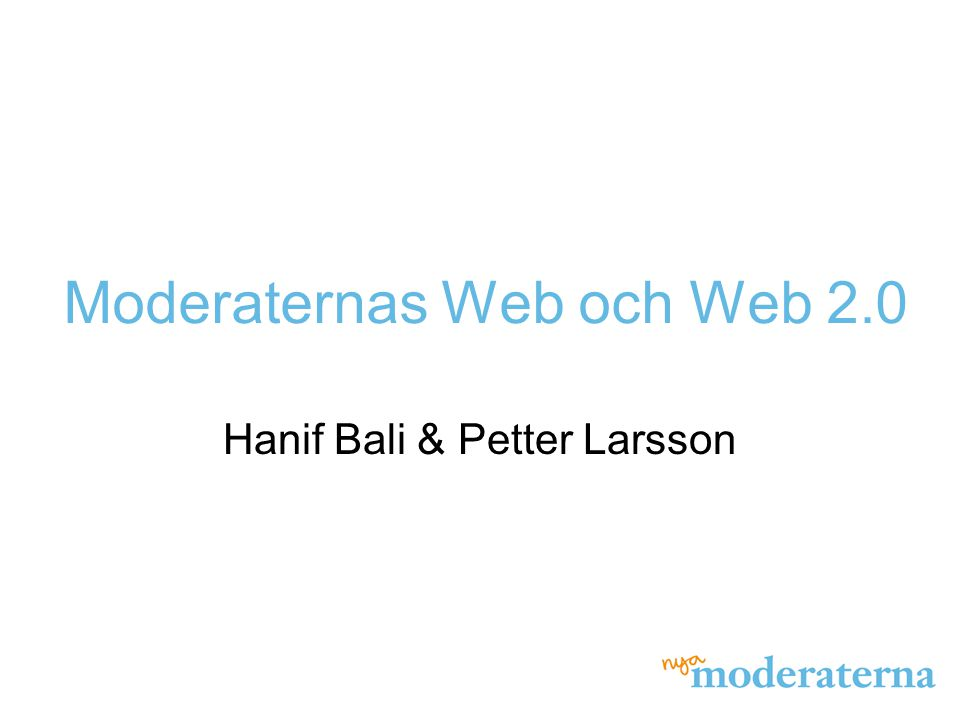 Moderaternas Web och Web 2.0 Hanif Bali & Petter Larsson