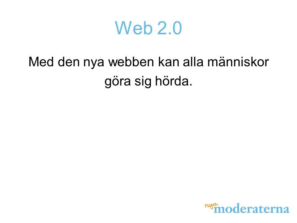 Web 2.0 Med den nya webben kan alla människor göra sig hörda.