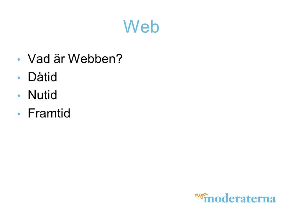 Web Vad är Webben Dåtid Nutid Framtid