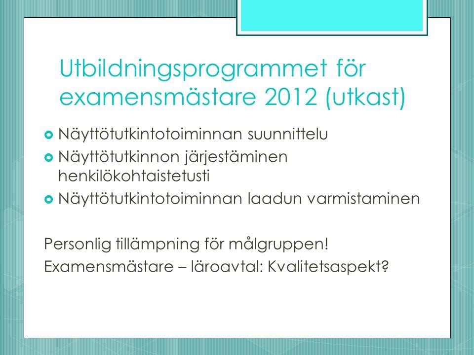 Utbildningsprogrammet för examensmästare 2012 (utkast)  Näyttötutkintotoiminnan suunnittelu  Näyttötutkinnon järjestäminen henkilökohtaistetusti  Näyttötutkintotoiminnan laadun varmistaminen Personlig tillämpning för målgruppen.