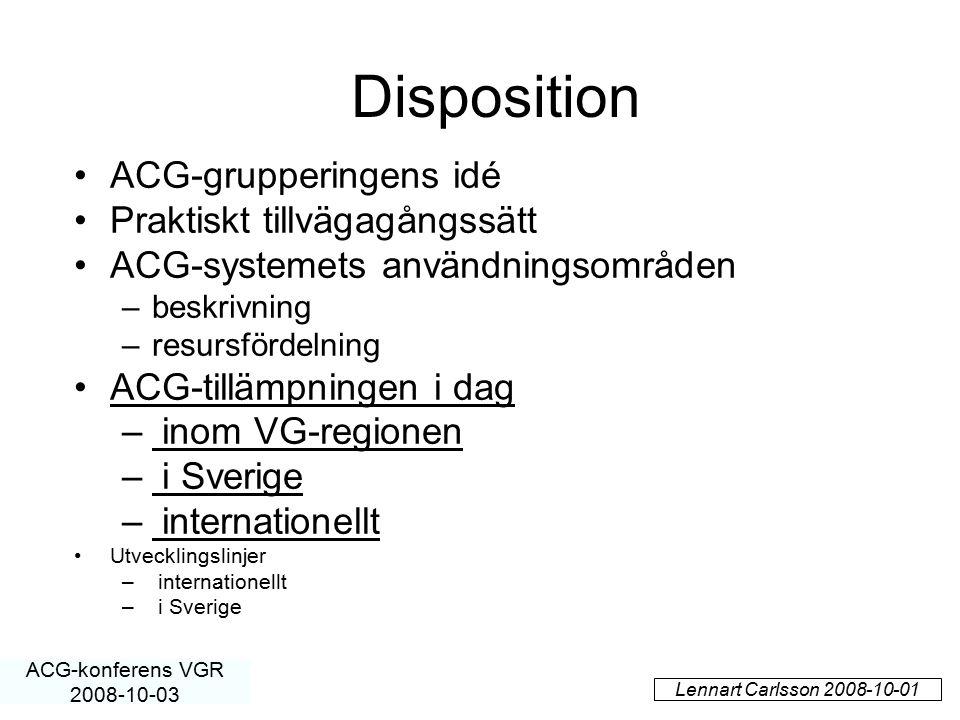 Lennart Carlsson 2008-10-01 ACG-konferens VGR 2008-10-03 Disposition ACG-grupperingens idé Praktiskt tillvägagångssätt ACG-systemets användningsområde