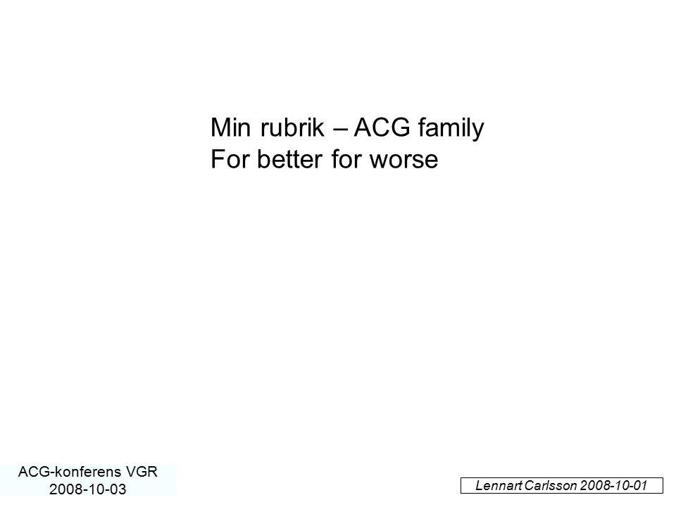 Lennart Carlsson 2008-10-01 ACG-konferens VGR 2008-10-03 Min rubrik – ACG family For better for worse
