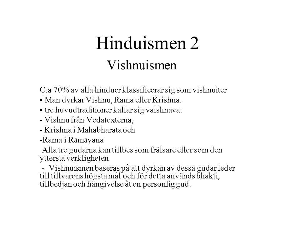 Hinduismen 2 Vishnuismen C:a 70% av alla hinduer klassificerar sig som vishnuiter Man dyrkar Vishnu, Rama eller Krishna. tre huvudtraditioner kallar s