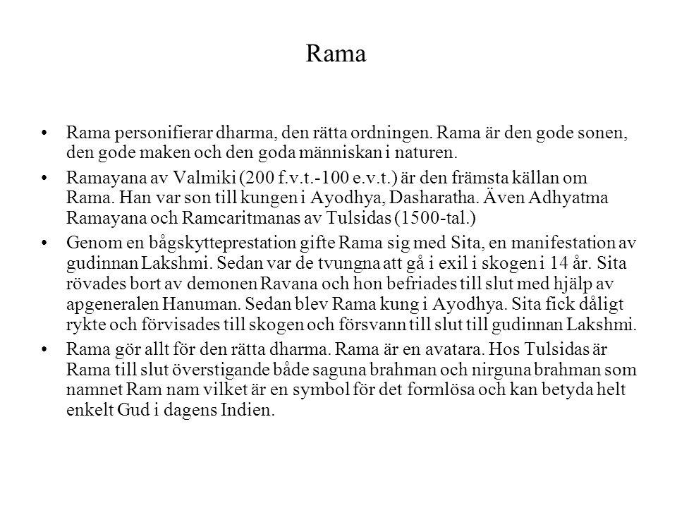 Rama Rama personifierar dharma, den rätta ordningen. Rama är den gode sonen, den gode maken och den goda människan i naturen. Ramayana av Valmiki (200