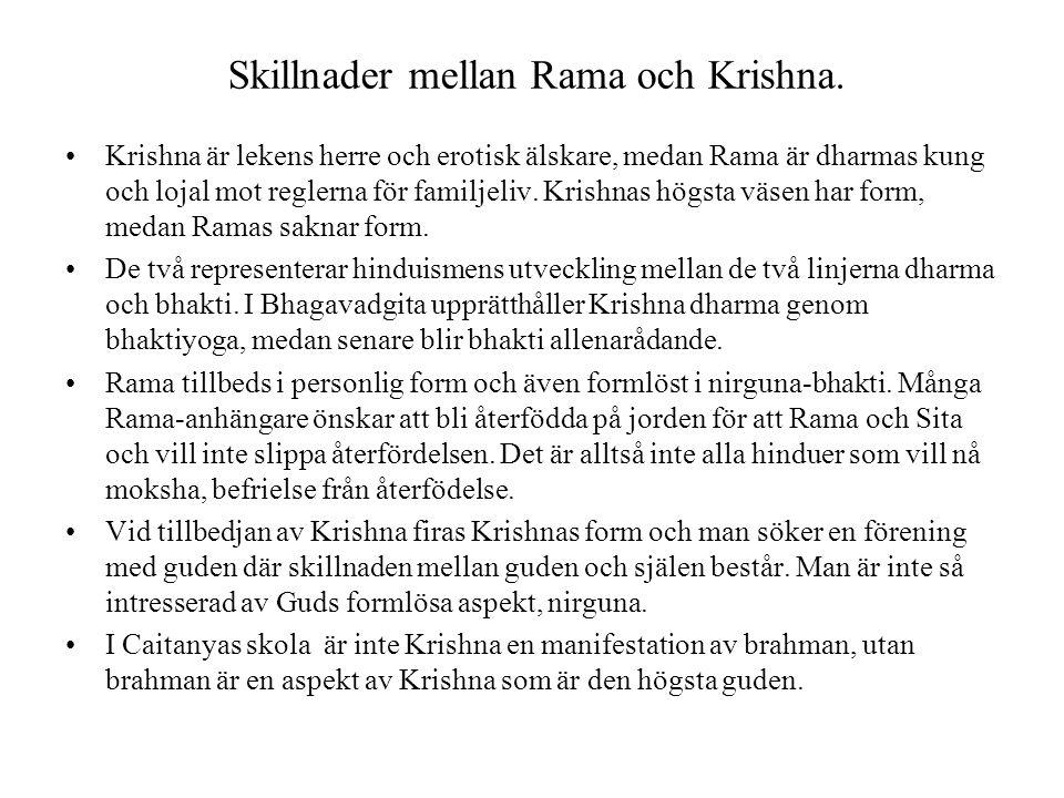 Skillnader mellan Rama och Krishna. Krishna är lekens herre och erotisk älskare, medan Rama är dharmas kung och lojal mot reglerna för familjeliv. Kri