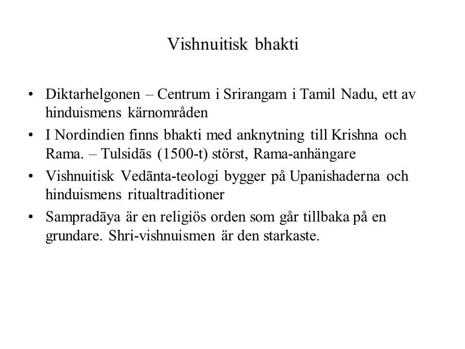 Vishnuitisk bhakti Diktarhelgonen – Centrum i Srirangam i Tamil Nadu, ett av hinduismens kärnområden I Nordindien finns bhakti med anknytning till Kri