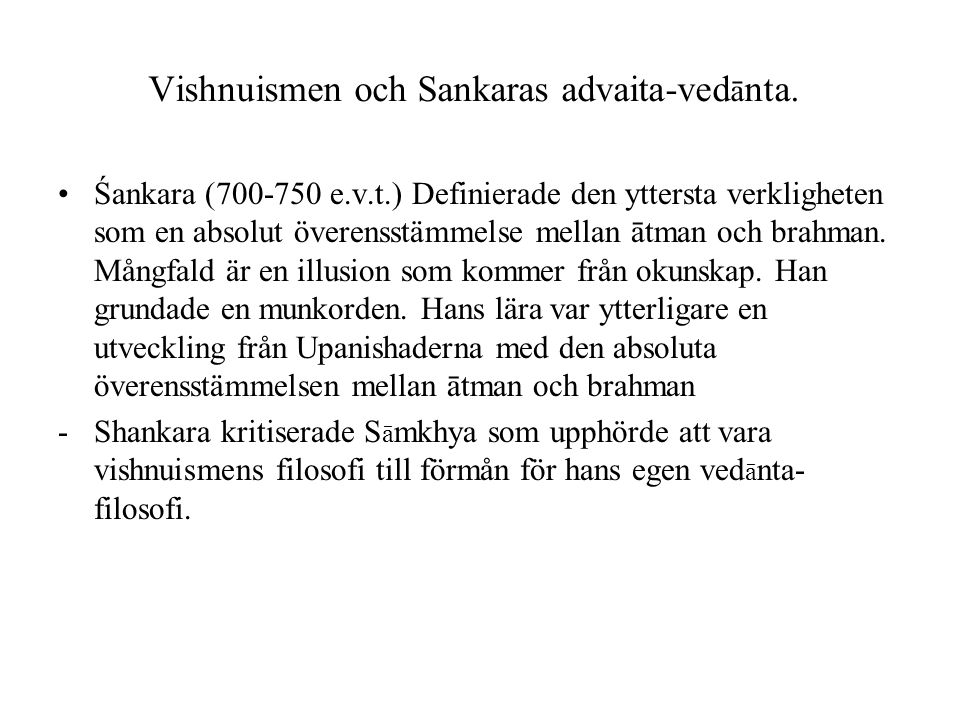 Vishnuismen och Sankaras advaita-ved ā nta. Śankara (700-750 e.v.t.) Definierade den yttersta verkligheten som en absolut överensstämmelse mellan ātma