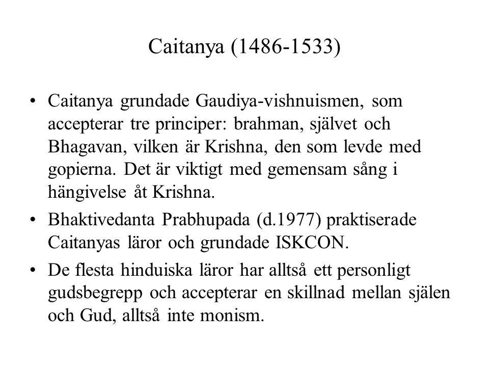 Caitanya (1486-1533) Caitanya grundade Gaudiya-vishnuismen, som accepterar tre principer: brahman, självet och Bhagavan, vilken är Krishna, den som le