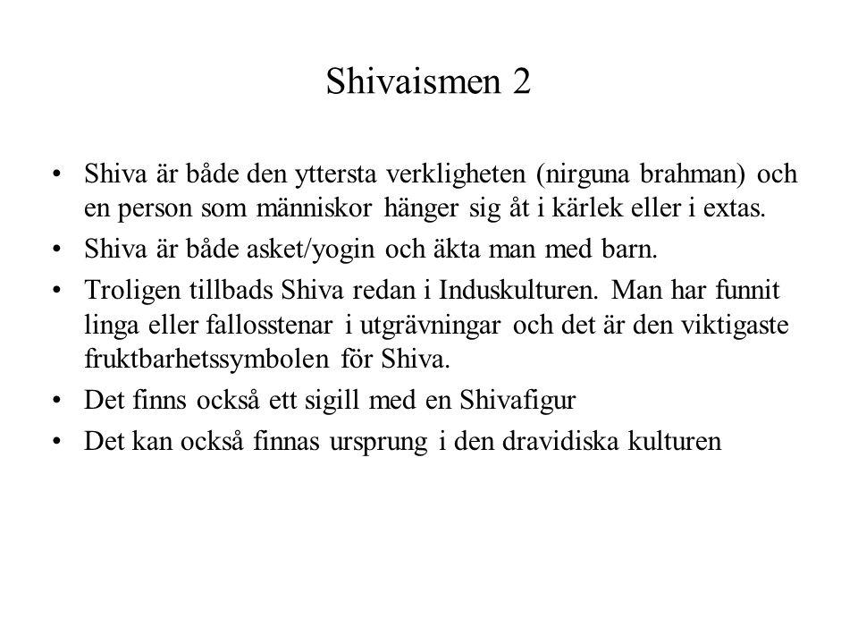 Shivaismen 2 Shiva är både den yttersta verkligheten (nirguna brahman) och en person som människor hänger sig åt i kärlek eller i extas. Shiva är både