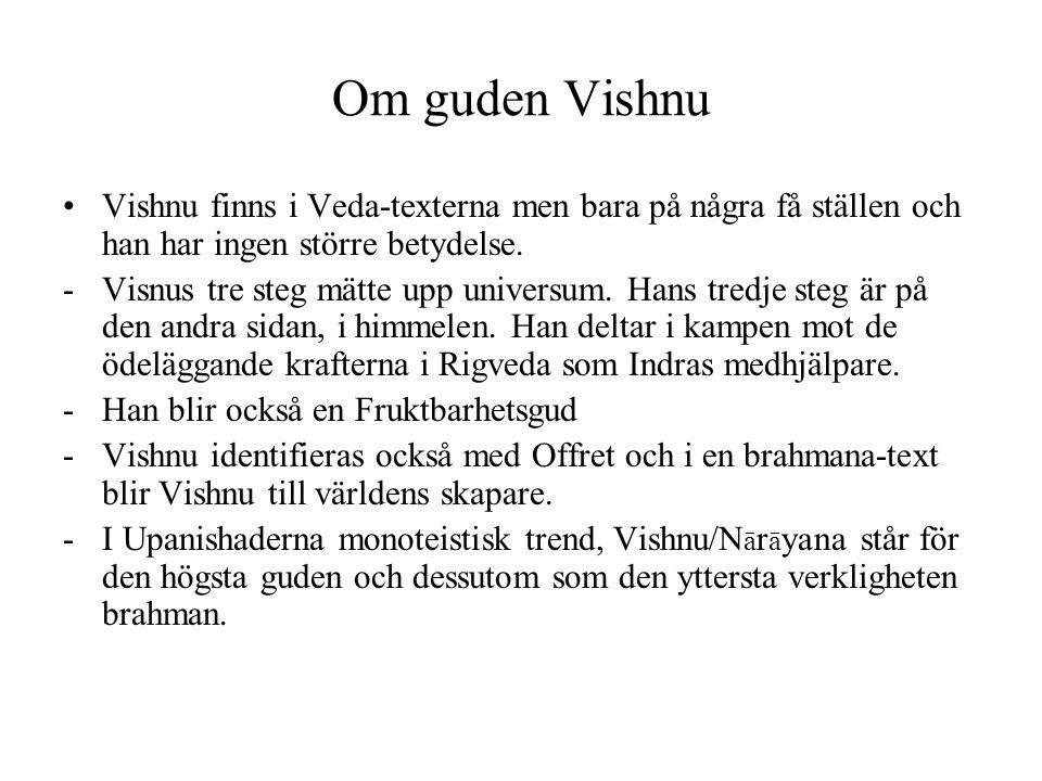 Om guden Vishnu Vishnu finns i Veda-texterna men bara på några få ställen och han har ingen större betydelse. -Visnus tre steg mätte upp universum. Ha