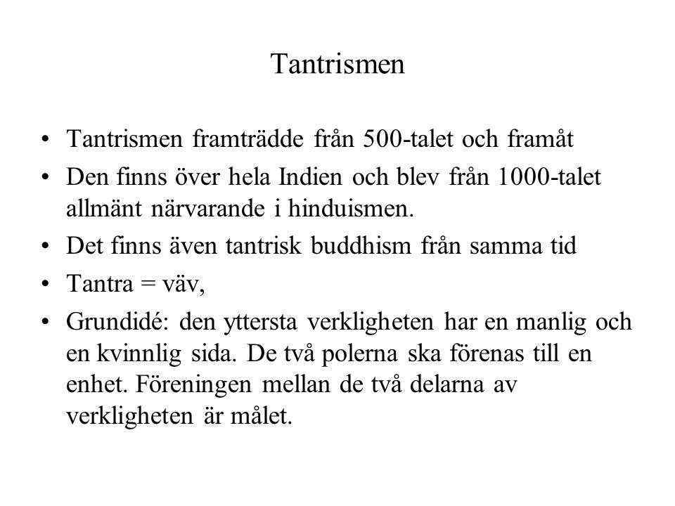 Tantrismen Tantrismen framträdde från 500-talet och framåt Den finns över hela Indien och blev från 1000-talet allmänt närvarande i hinduismen. Det fi