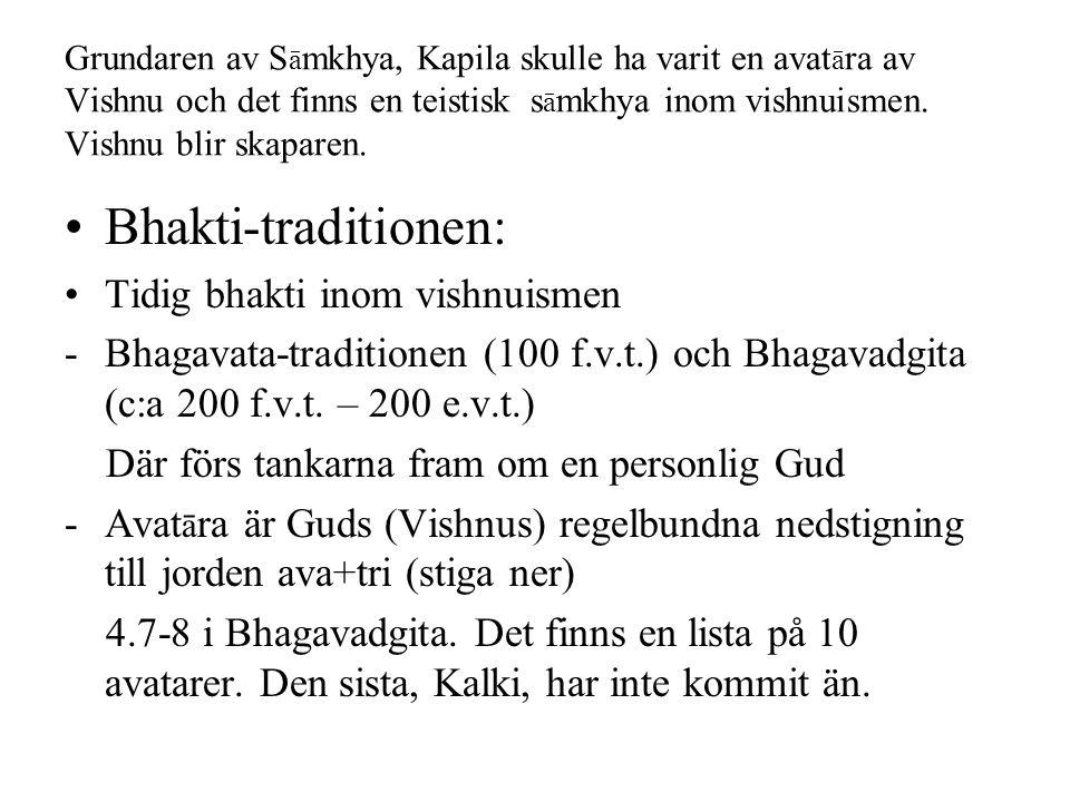 Grundaren av S ā mkhya, Kapila skulle ha varit en avat ā ra av Vishnu och det finns en teistisk s ā mkhya inom vishnuismen. Vishnu blir skaparen. Bhak