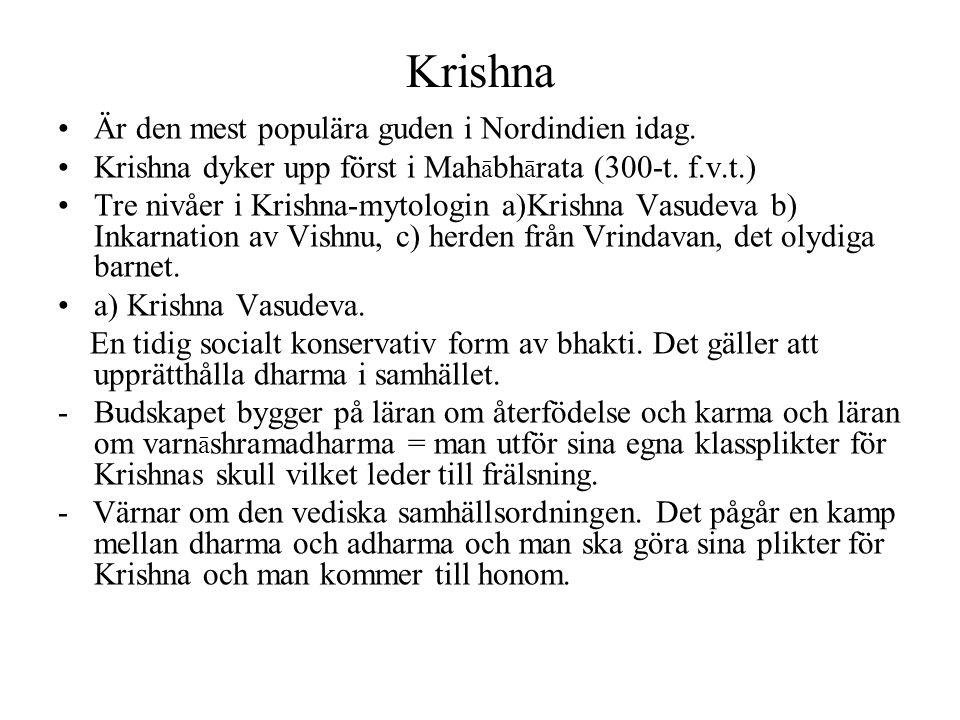 Krishna Är den mest populära guden i Nordindien idag. Krishna dyker upp först i Mah ā bh ā rata (300-t. f.v.t.) Tre nivåer i Krishna-mytologin a)Krish
