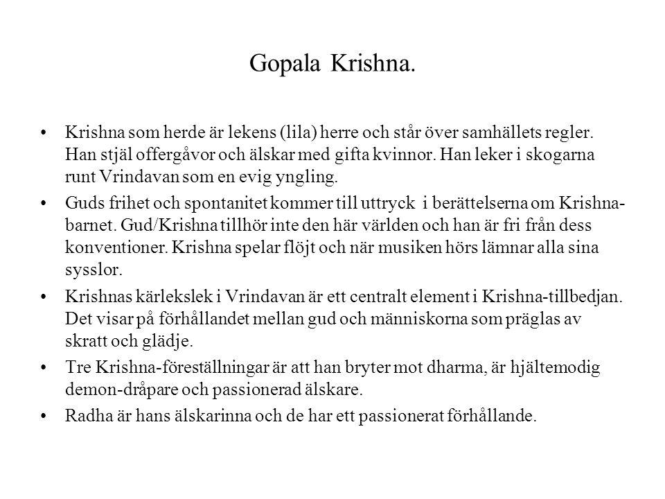 Gopala Krishna. Krishna som herde är lekens (lila) herre och står över samhällets regler. Han stjäl offergåvor och älskar med gifta kvinnor. Han leker