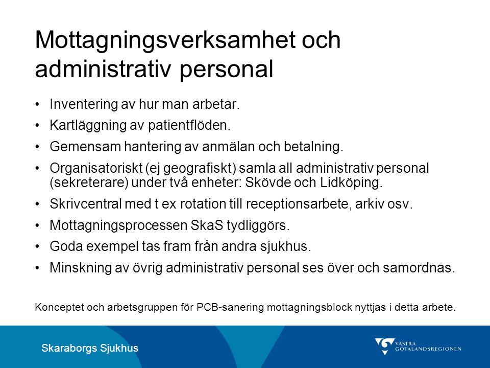 Skaraborgs Sjukhus Mottagningsverksamhet och administrativ personal Inventering av hur man arbetar. Kartläggning av patientflöden. Gemensam hantering