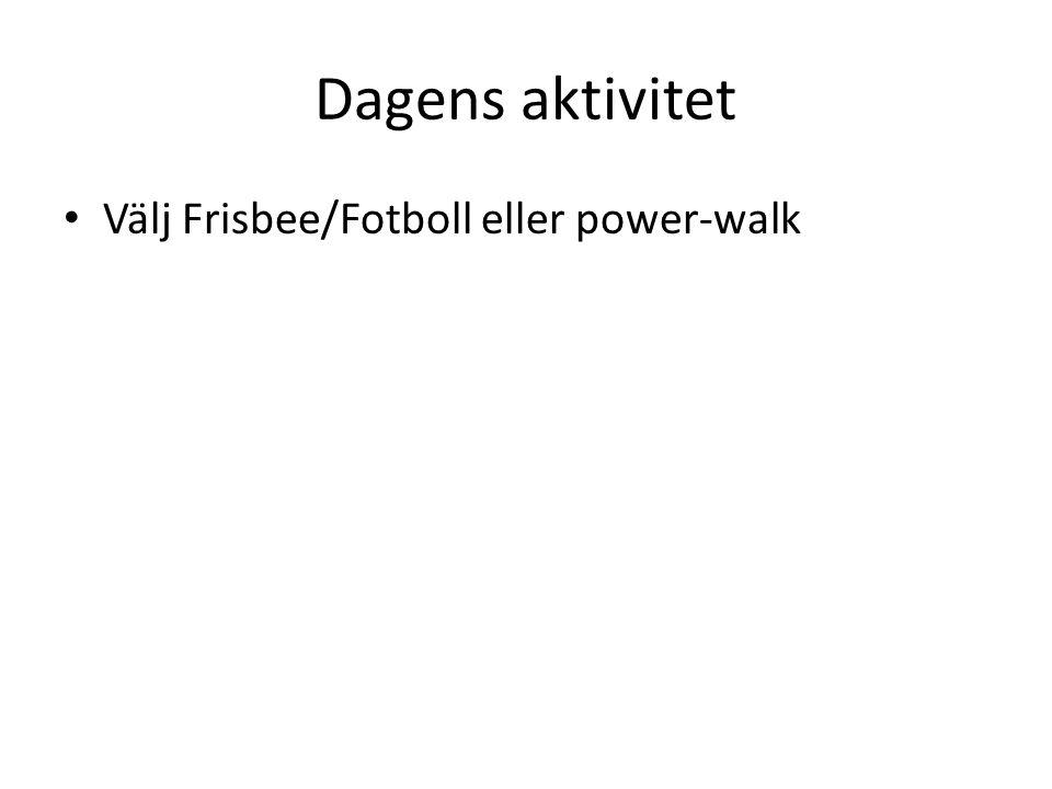 Dagens aktivitet Välj Frisbee/Fotboll eller power-walk