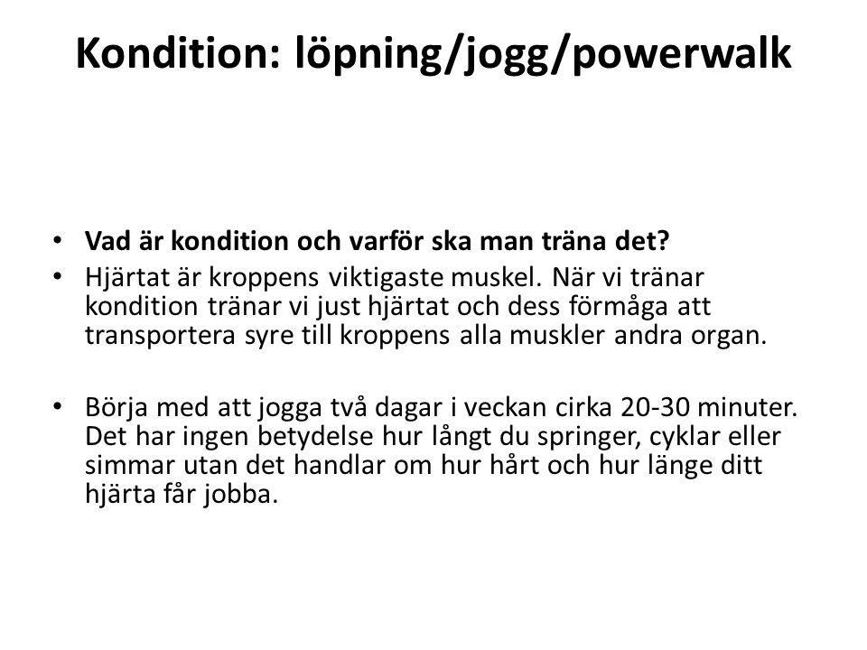 Kondition: löpning/jogg/powerwalk Vad är kondition och varför ska man träna det? Hjärtat är kroppens viktigaste muskel. När vi tränar kondition tränar