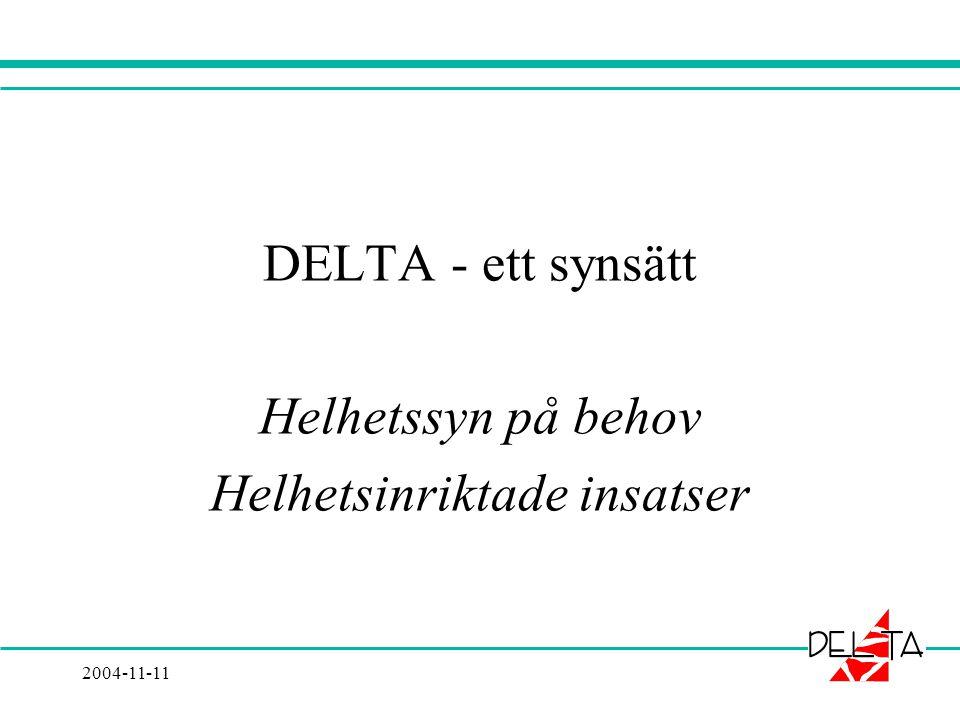2004-11-11 DELTA - ett synsätt Helhetssyn på behov Helhetsinriktade insatser