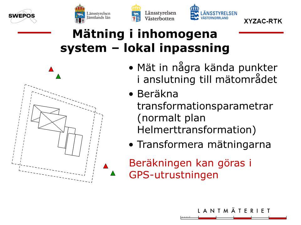 XYZAC-RTK Mätning i inhomogena system – lokal inpassning Mät in några kända punkter i anslutning till mätområdet Beräkna transformationsparametrar (no