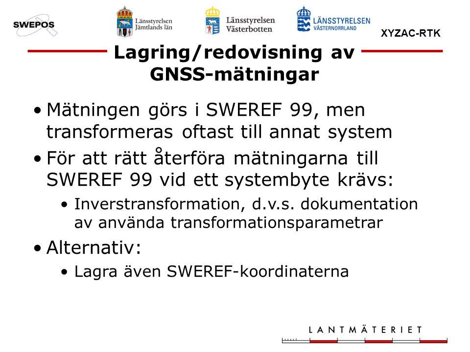 XYZAC-RTK Lagring/redovisning av GNSS-mätningar Mätningen görs i SWEREF 99, men transformeras oftast till annat system För att rätt återföra mätningar