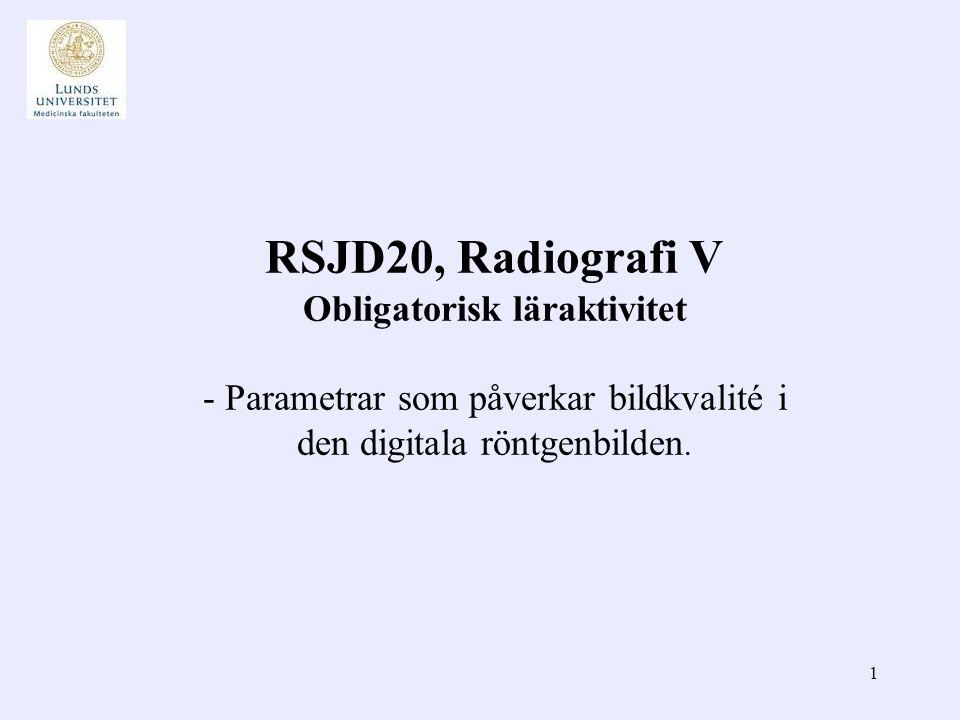 1 RSJD20, Radiografi V Obligatorisk läraktivitet - Parametrar som påverkar bildkvalité i den digitala röntgenbilden.