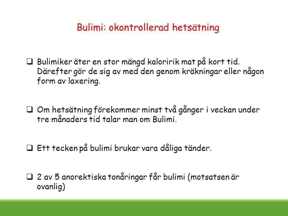 Bulimi: okontrollerad hetsätning  Bulimiker äter en stor mängd kaloririk mat på kort tid. Därefter gör de sig av med den genom kräkningar eller någon