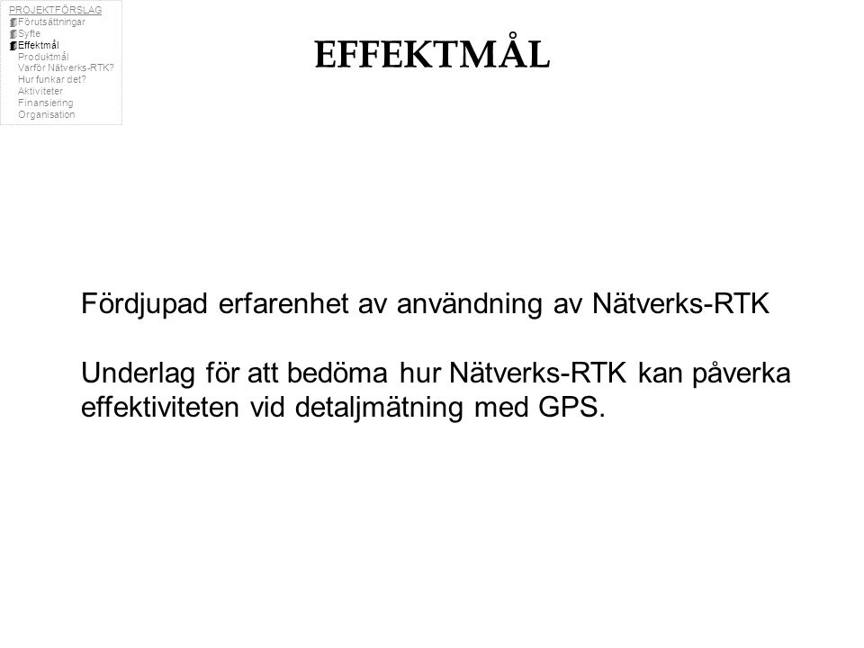 Fördjupad erfarenhet av användning av Nätverks-RTK Underlag för att bedöma hur Nätverks-RTK kan påverka effektiviteten vid detaljmätning med GPS.