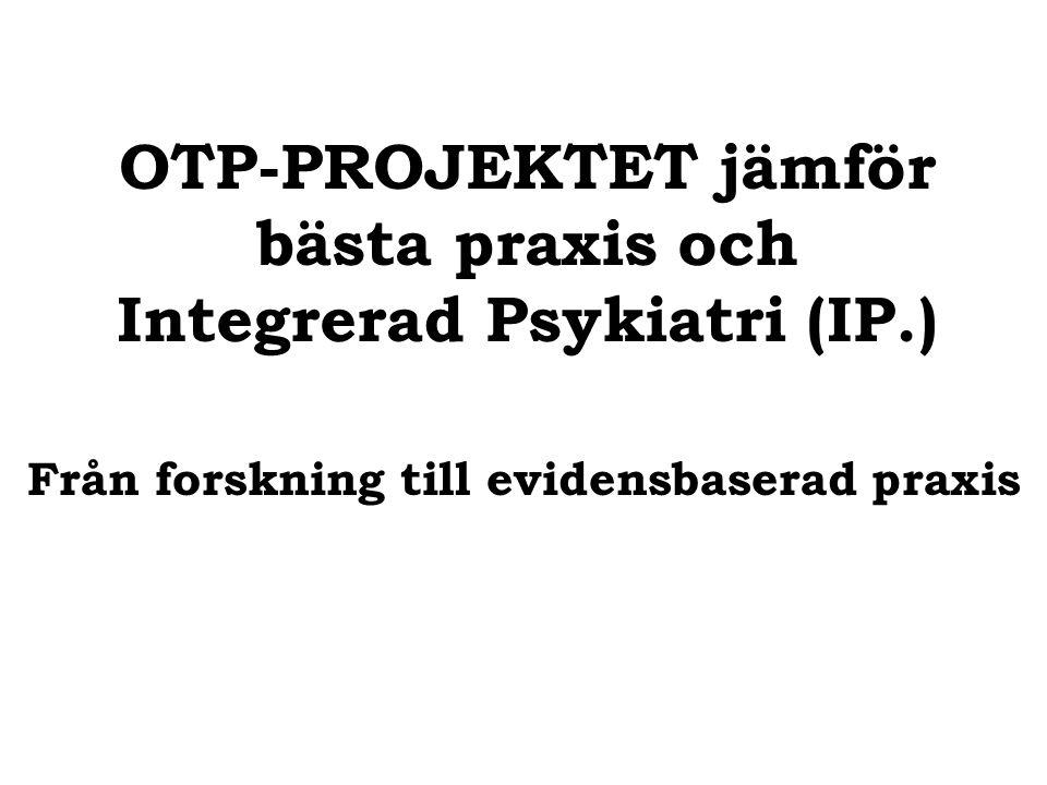 OTP-PROJEKTET jämför bästa praxis och Integrerad Psykiatri (IP.) Från forskning till evidensbaserad praxis