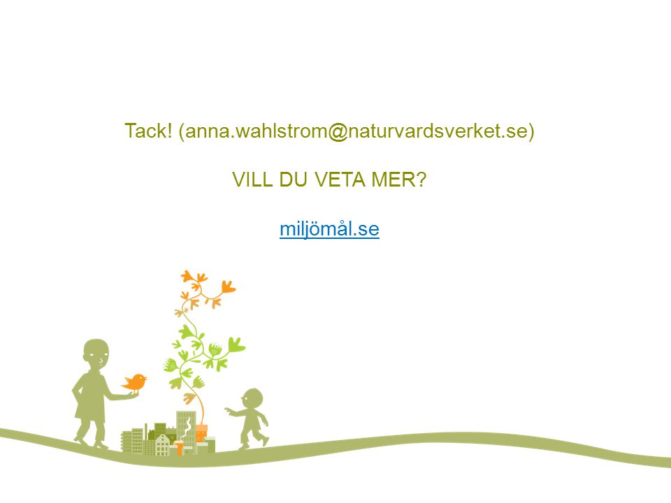 Vill du veta mer? FOTO: LARS P:SON/JOHNÉR Tack! (anna.wahlstrom@naturvardsverket.se) VILL DU VETA MER? miljömål.se