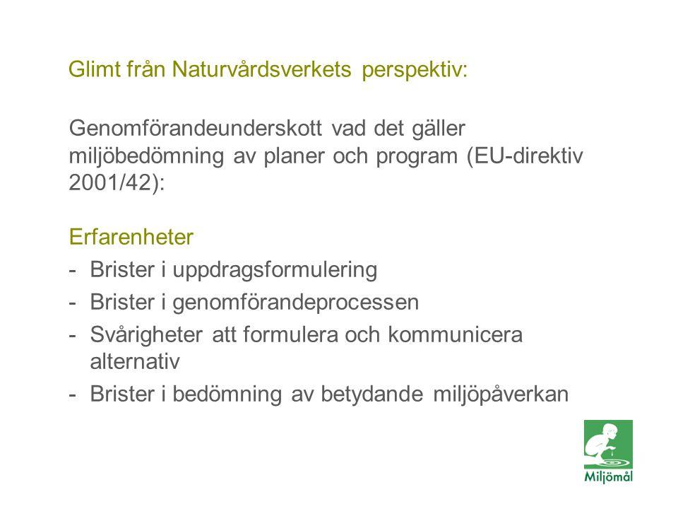 Glimt från Naturvårdsverkets perspektiv: Genomförandeunderskott vad det gäller miljöbedömning av planer och program (EU-direktiv 2001/42): Erfarenheter -Brister i uppdragsformulering -Brister i genomförandeprocessen -Svårigheter att formulera och kommunicera alternativ -Brister i bedömning av betydande miljöpåverkan