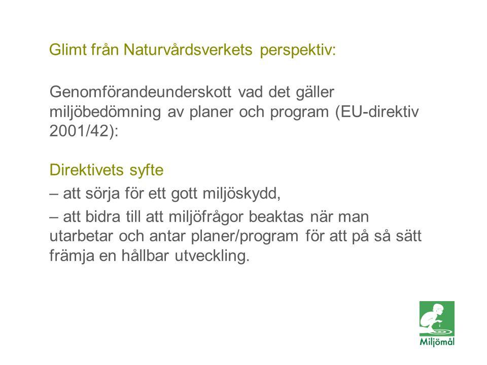 Glimt från Naturvårdsverkets perspektiv: Genomförandeunderskott vad det gäller miljöbedömning av planer och program (EU-direktiv 2001/42): Direktivets syfte – att sörja för ett gott miljöskydd, – att bidra till att miljöfrågor beaktas när man utarbetar och antar planer/program för att på så sätt främja en hållbar utveckling.