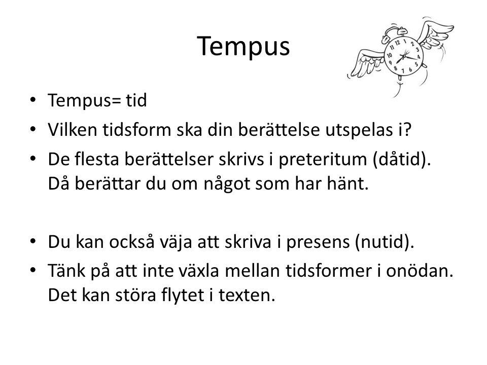Tempus Tempus= tid Vilken tidsform ska din berättelse utspelas i? De flesta berättelser skrivs i preteritum (dåtid). Då berättar du om något som har h
