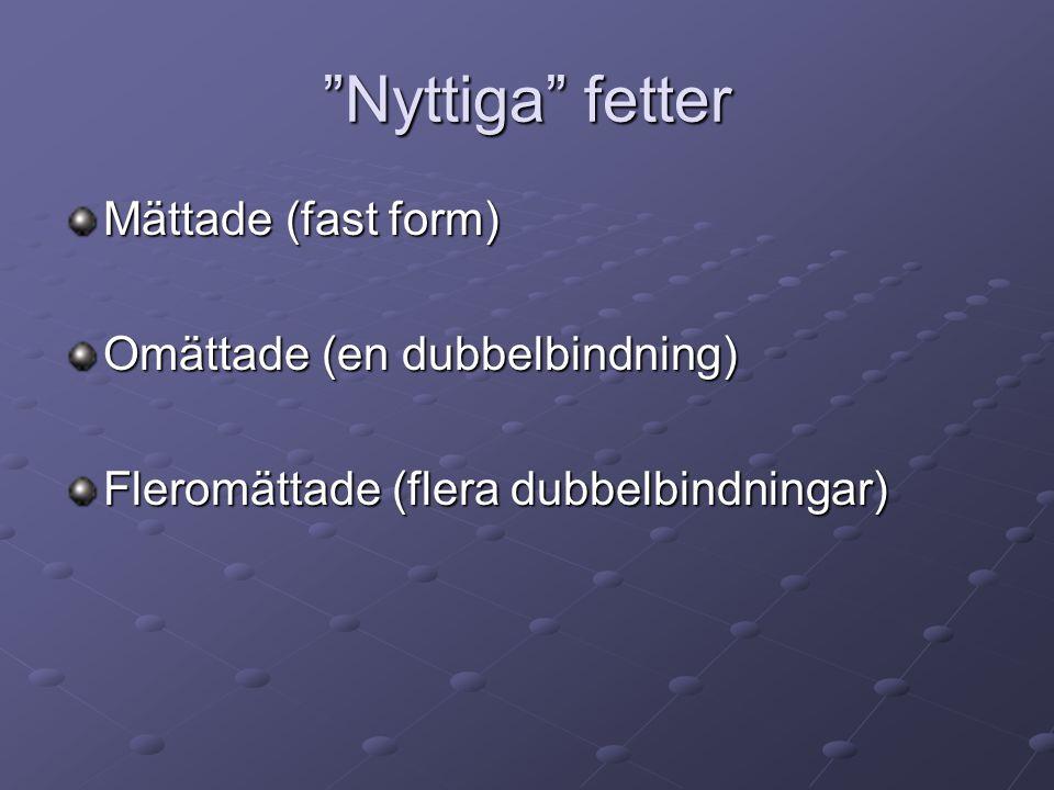 """""""Nyttiga"""" fetter Mättade (fast form) Omättade (en dubbelbindning) Fleromättade (flera dubbelbindningar)"""