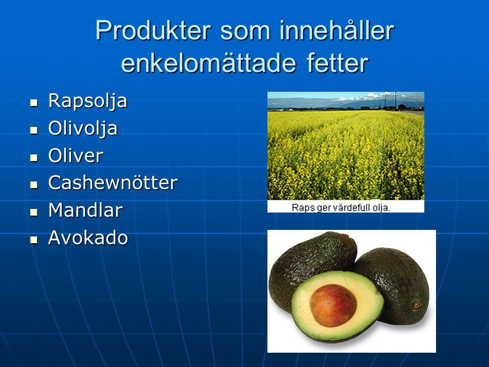 Produkter som innehåller enkelomättade fetter Rapsolja Rapsolja Olivolja Olivolja Oliver Oliver Cashewnötter Cashewnötter Mandlar Mandlar Avokado Avok