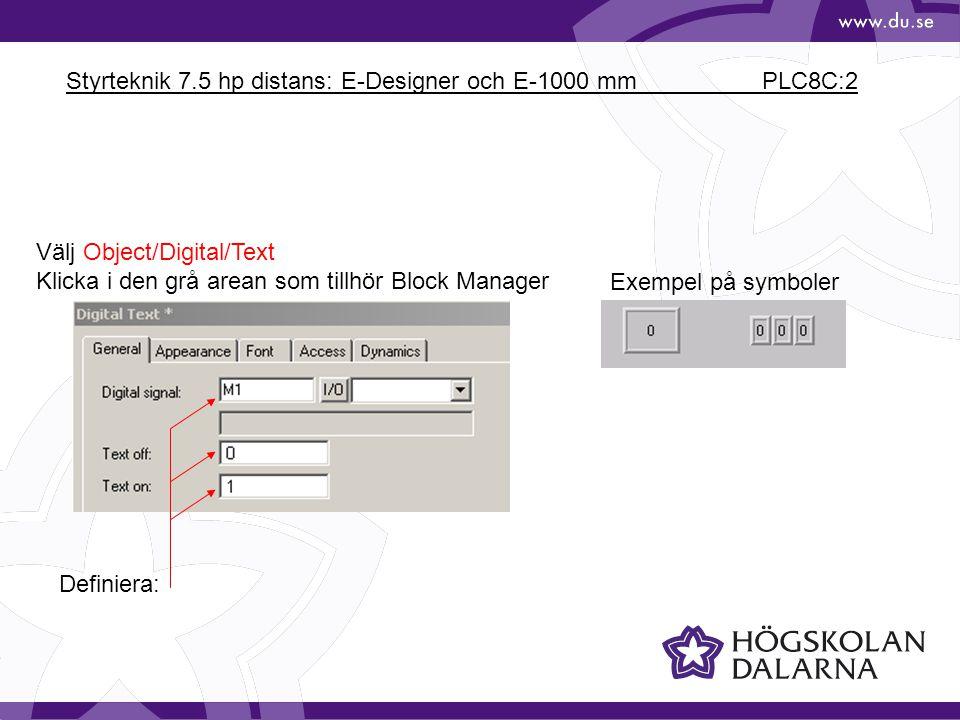 Styrteknik 7.5 hp distans: E-Designer och E-1000 mm PLC8C:2 Välj Object/Digital/Text Klicka i den grå arean som tillhör Block Manager Definiera: Exempel på symboler