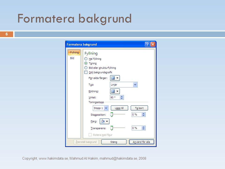 Formatera bakgrund Copyright, www.hakimdata.se, Mahmud Al Hakim, mahmud@hakimdata.se, 2008 6
