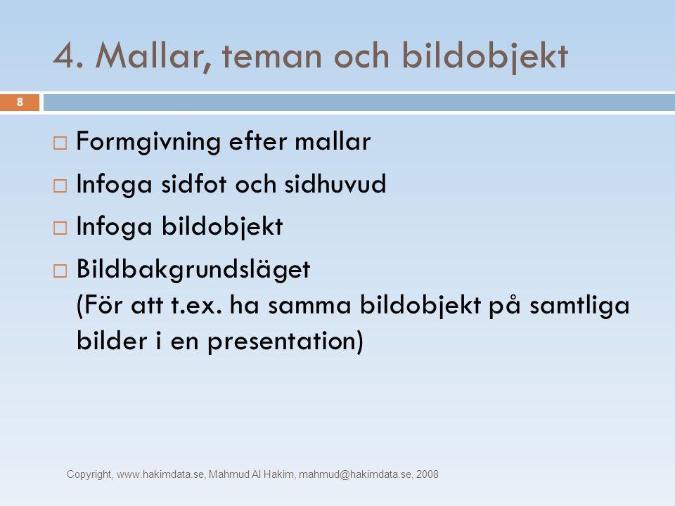 4. Mallar, teman och bildobjekt Copyright, www.hakimdata.se, Mahmud Al Hakim, mahmud@hakimdata.se, 2008 8  Formgivning efter mallar  Infoga sidfot o