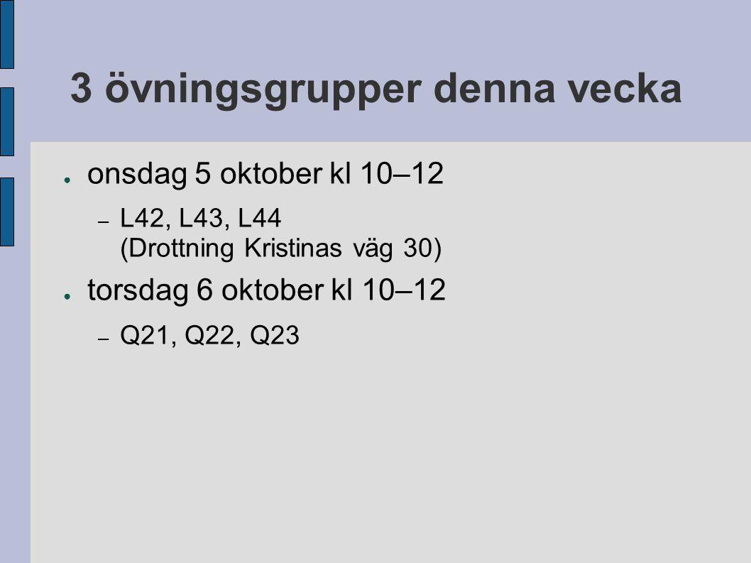 3 övningsgrupper denna vecka ● onsdag 5 oktober kl 10–12 – L42, L43, L44 (Drottning Kristinas väg 30) ● torsdag 6 oktober kl 10–12 – Q21, Q22, Q23