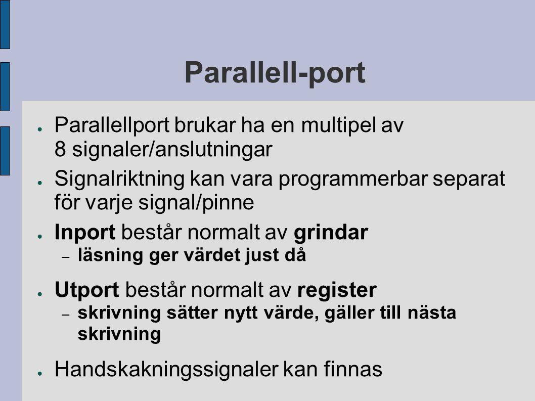 Parallell-port ● Parallellport brukar ha en multipel av 8 signaler/anslutningar ● Signalriktning kan vara programmerbar separat för varje signal/pinne
