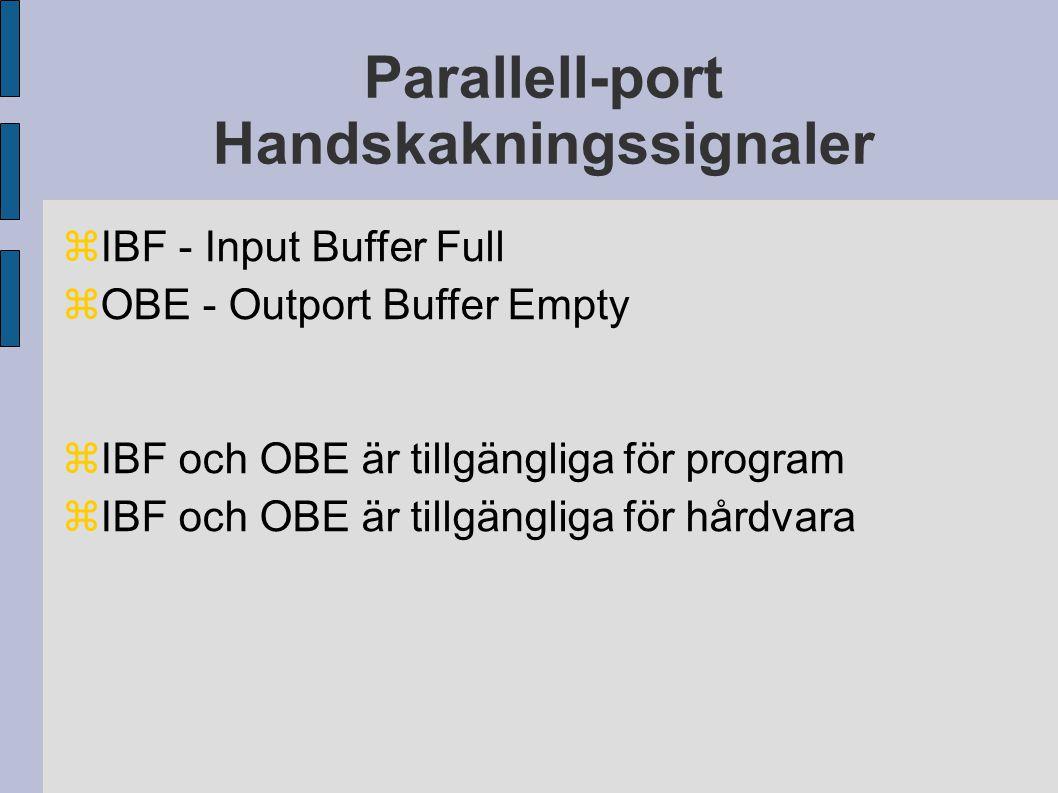 Parallell-port Handskakningssignaler  IBF - Input Buffer Full  OBE - Outport Buffer Empty  IBF och OBE är tillgängliga för program  IBF och OBE är tillgängliga för hårdvara