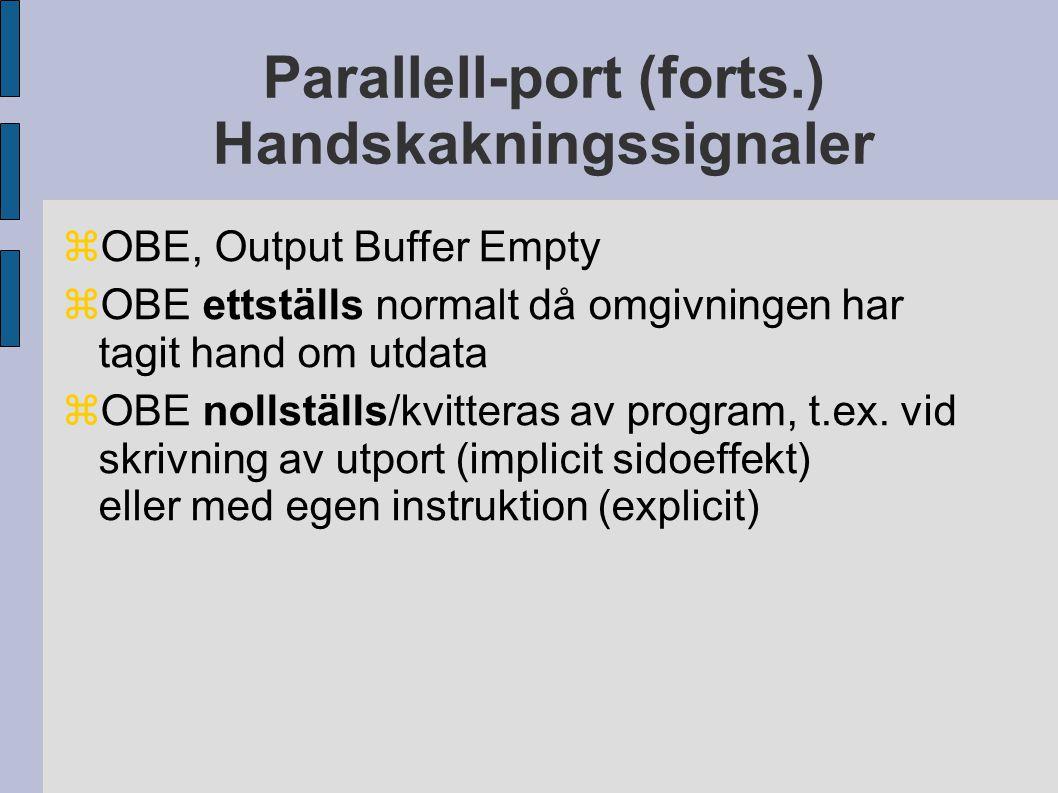 Parallell-port (forts.) Handskakningssignaler  OBE, Output Buffer Empty  OBE ettställs normalt då omgivningen har tagit hand om utdata  OBE nollställs/kvitteras av program, t.ex.