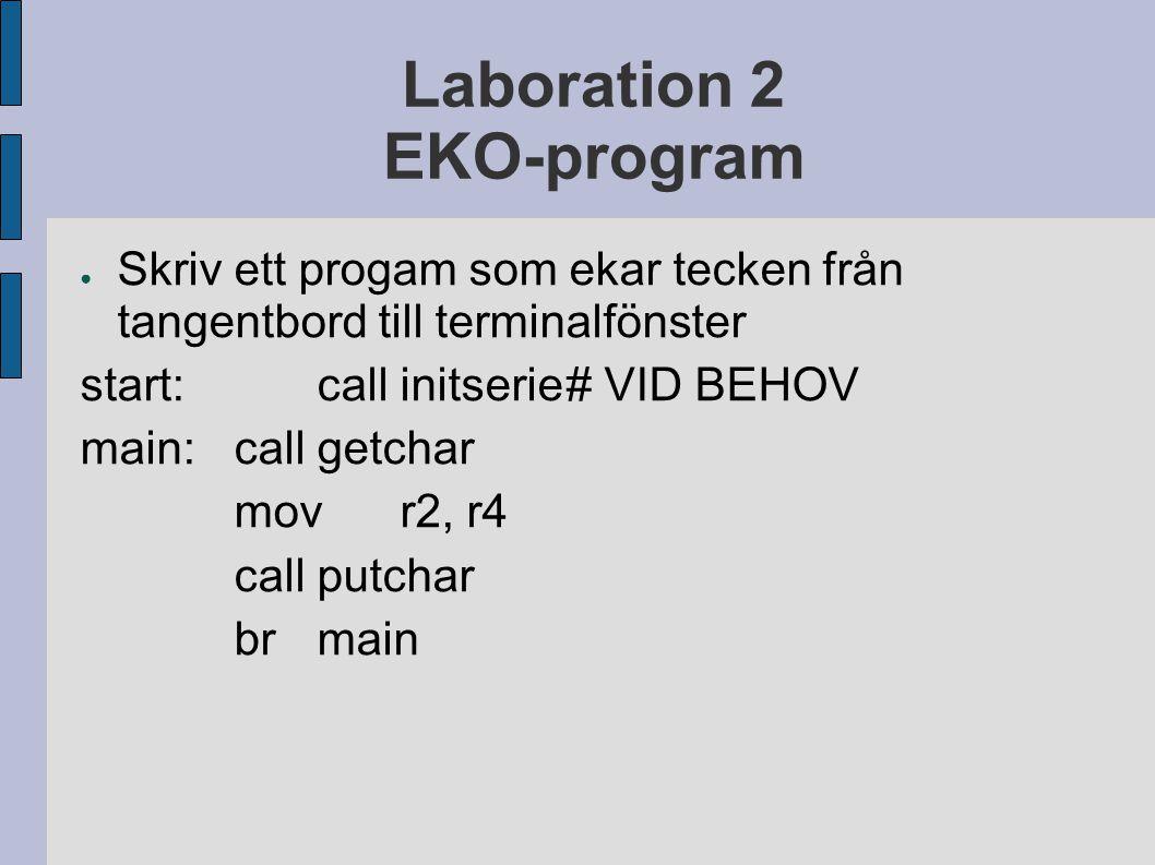 Laboration 2 EKO-program ● Skriv ett progam som ekar tecken från tangentbord till terminalfönster start:callinitserie# VID BEHOV main:callgetchar movr2, r4 callputchar brmain