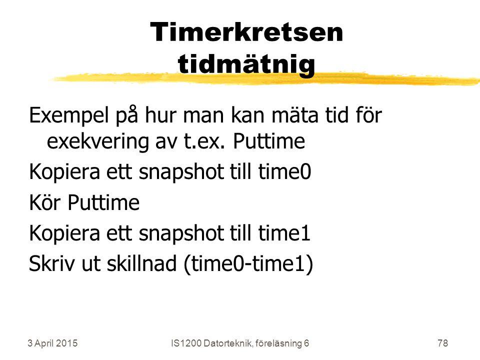 3 April 2015IS1200 Datorteknik, föreläsning 678 Timerkretsen tidmätnig Exempel på hur man kan mäta tid för exekvering av t.ex.