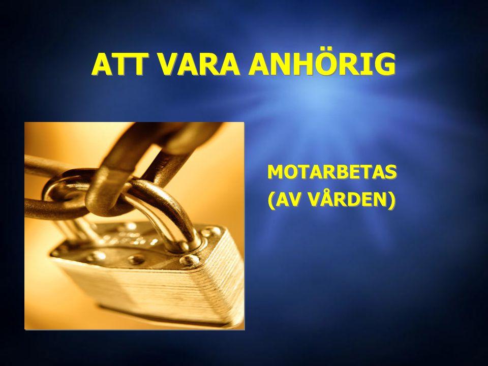 ATT VARA ANHÖRIG MOTARBETAS (AV VÅRDEN) MOTARBETAS (AV VÅRDEN)