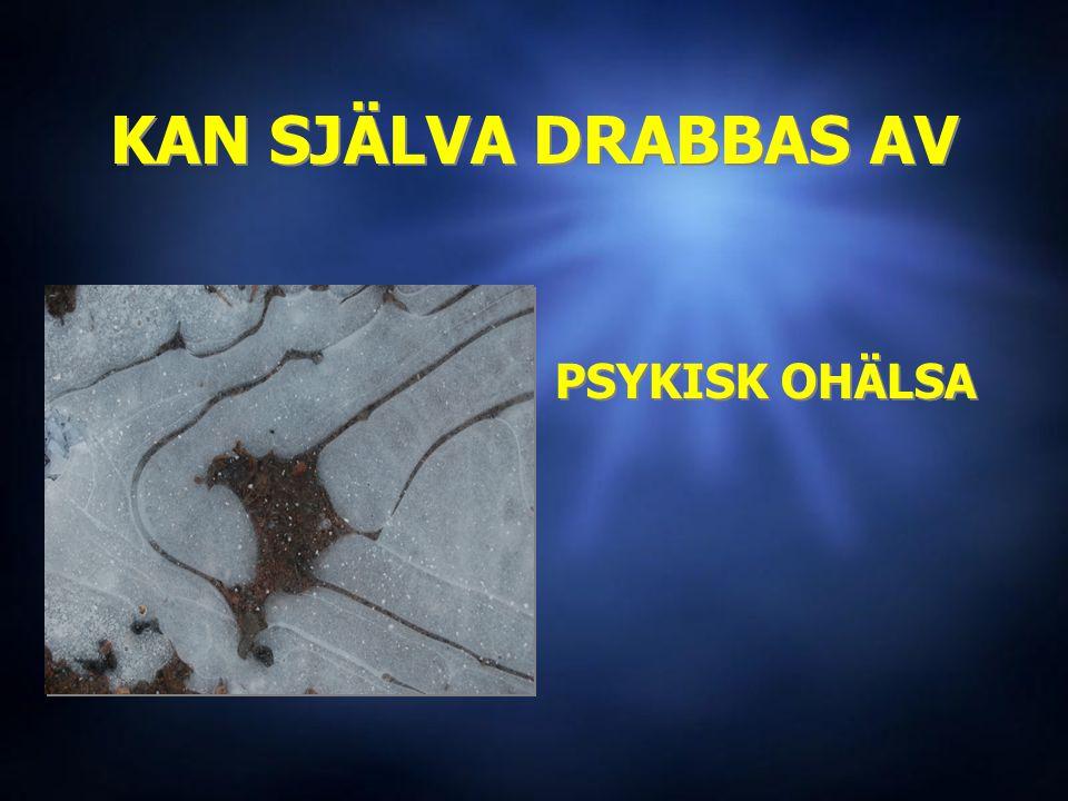 KAN SJÄLVA DRABBAS AV PSYKISK OHÄLSA