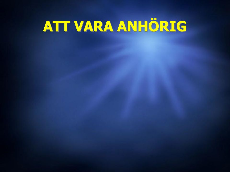ATT VARA ANHÖRIG